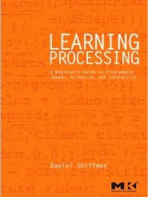 Learning Processing: A Beginner's Guide to Programming Images, Animation, and Interaction