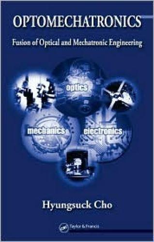 Opto-Mechatronics: Fusion of Optical and Mechatronic Engineering