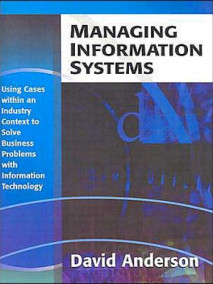 Managing Information Systems: Using Cases Within an Industry Context to Solve Business Problems with Information Technology