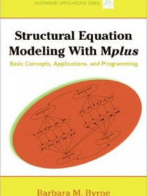 Structural Equation Modeling with Mplus: Basic Concepts, Applications, and Programming