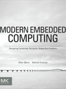 Modern Embedded Computing: Designing Connected, Pervasive, Media-Rich Systems