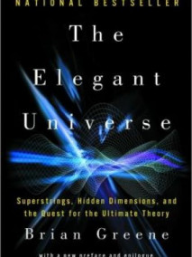 Elegant Universe: Superstrings, Hidden Dimensions, and the Quest for the Ultimate Theory