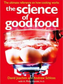 Science of Good Food: The Ultimate Reference on How Cooking Works