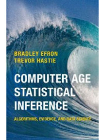 Computer Age Statistical Inference: Algorithms, Evidence, and Data Science