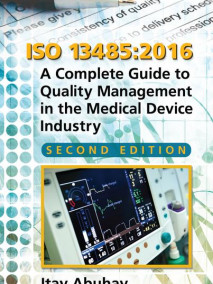 ISO 13485:2016: A Complete Guide to Quality Management in the Medical Device Industry, 2/Ed