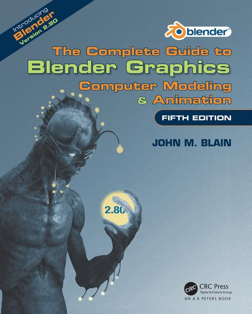 Complete Guide to Blender Graphics: Computer Modeling & Animation, Fifth Edition